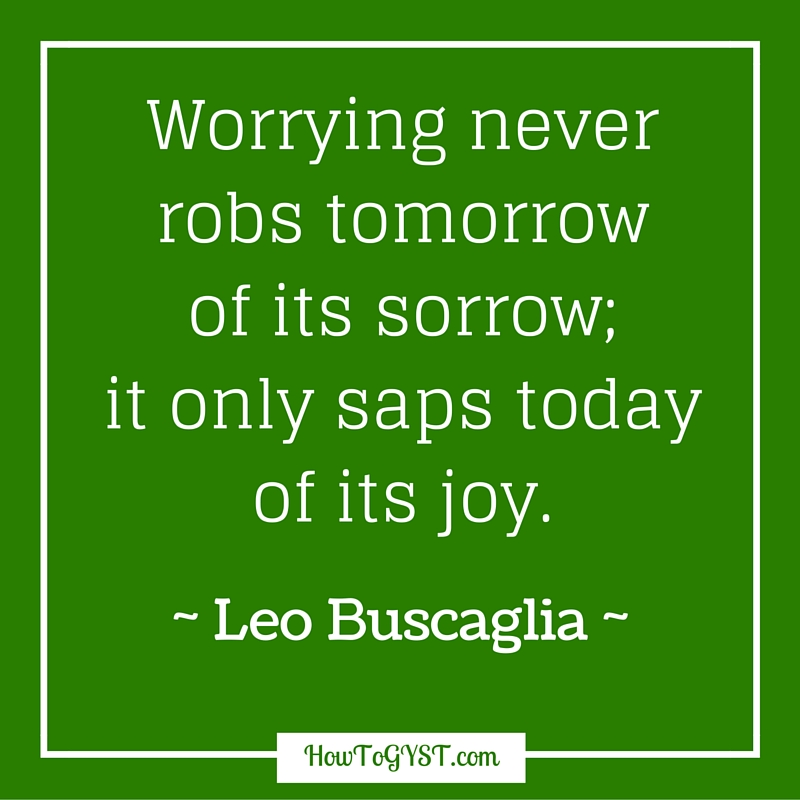 Happy Life -- Worrying only robs tomorrow of its joy